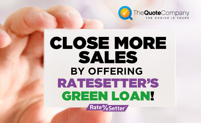 Close more sales and receive business by offering Ratesetters Green Loan!